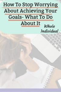 Stop worrying about achieving your goals 2